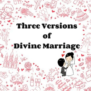 Three Versions of Divine Marriage