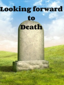 looking forward to death