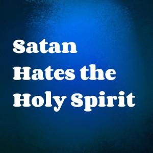 satan hates the holy spirit